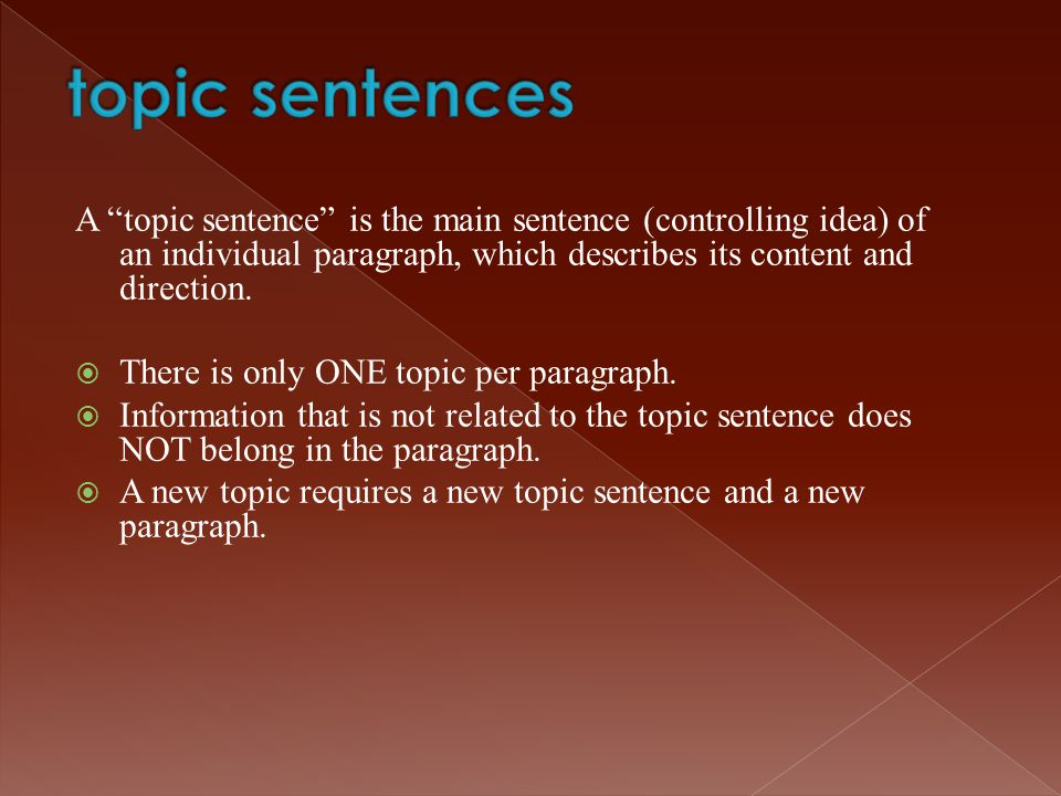 topic sentences A topic sentence is the main sentence (controlling idea) of an individual paragraph, which describes its content and direction.