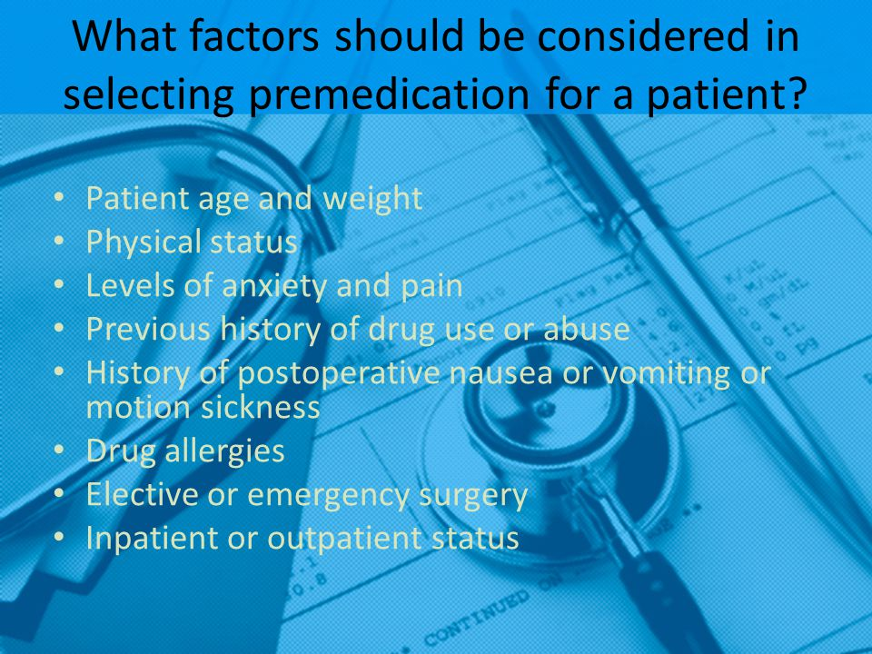 What factors should be considered in selecting premedication for a patient