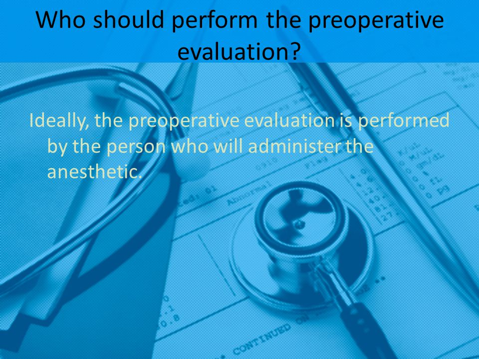 Who should perform the preoperative evaluation
