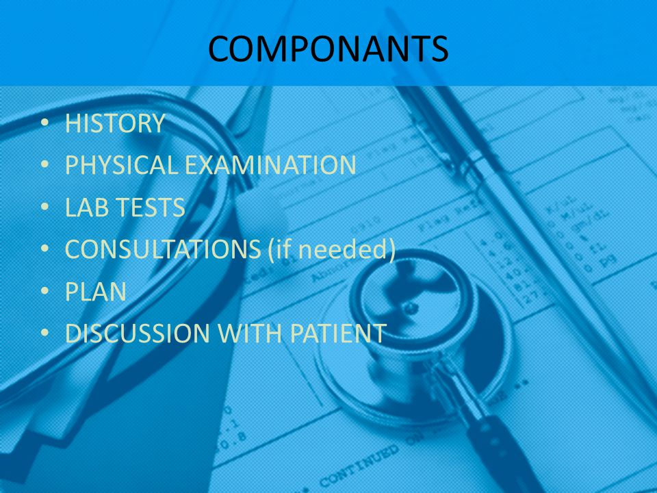 COMPONANTS HISTORY PHYSICAL EXAMINATION LAB TESTS