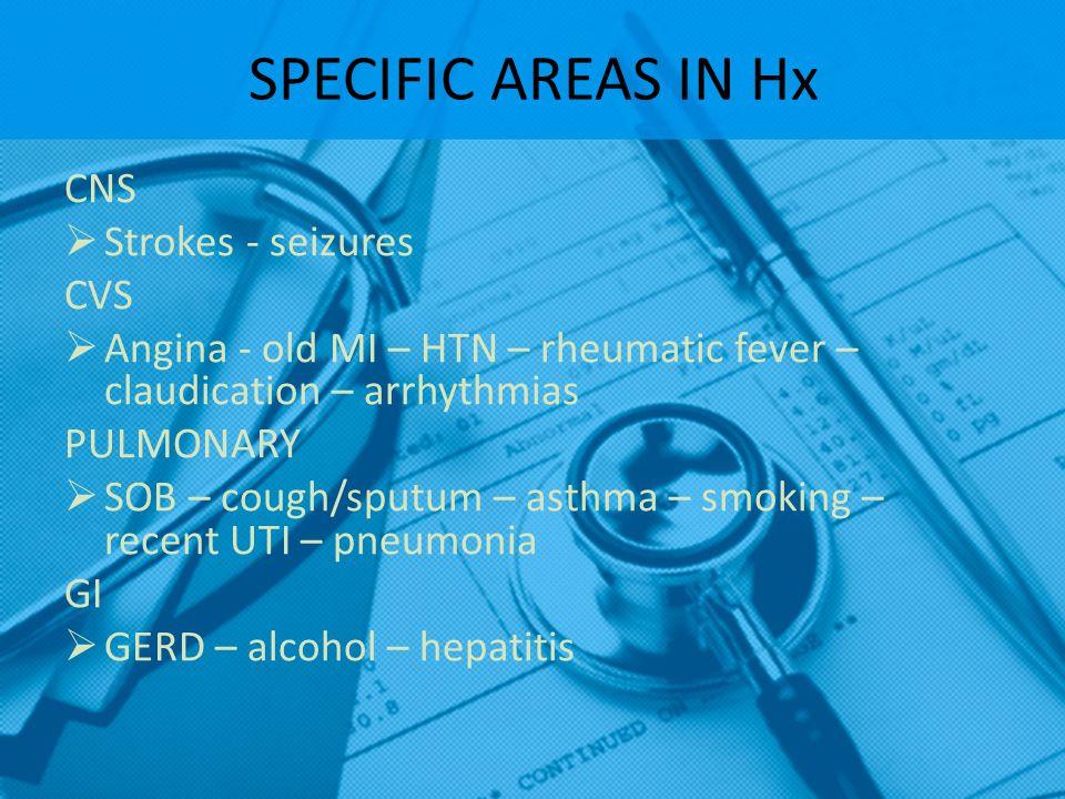 SPECIFIC AREAS IN Hx CNS Strokes - seizures CVS