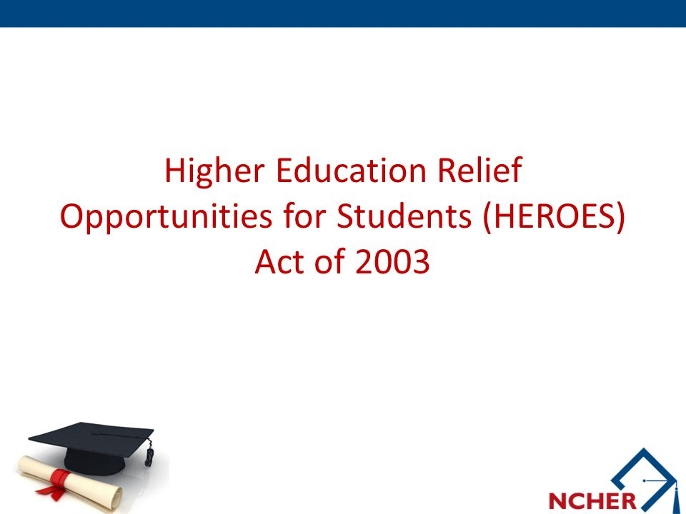 Higher Education Relief Opportunities for Students (HEROES) Act of 2003