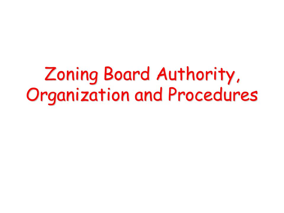 Zoning Board Authority, Organization and Procedures