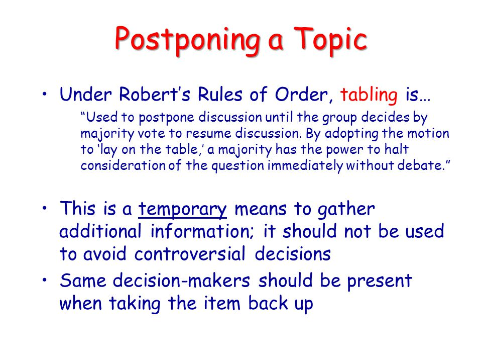 Postponing a Topic Under Robert's Rules of Order, tabling is…