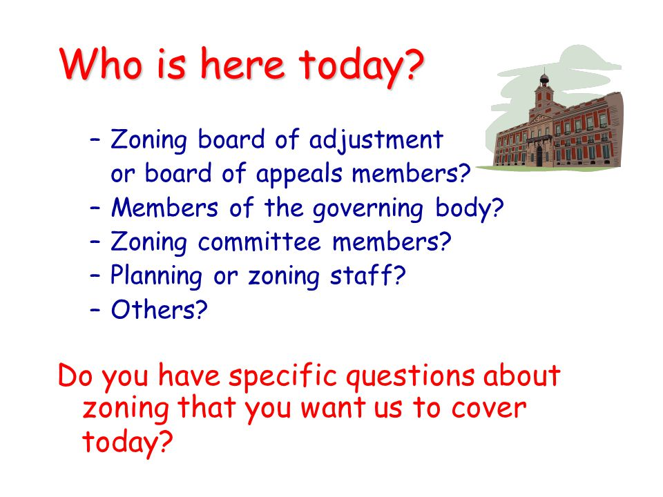 Who is here today Zoning board of adjustment. or board of appeals members Members of the governing body