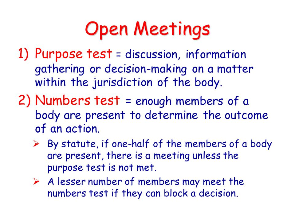 Open Meetings Purpose test = discussion, information gathering or decision-making on a matter within the jurisdiction of the body.