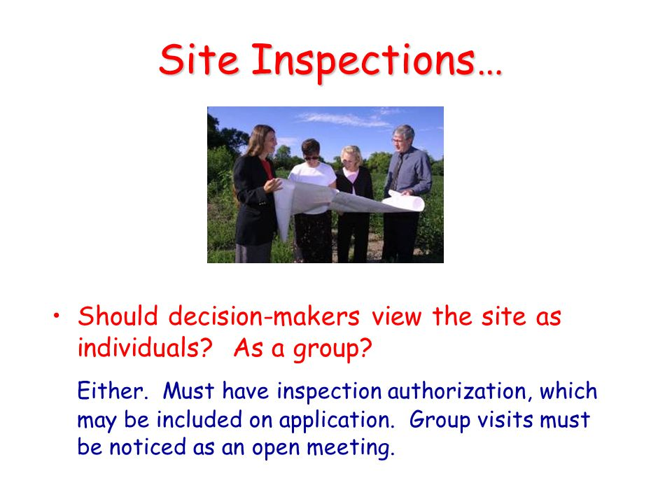 Site Inspections… Should decision-makers view the site as individuals As a group