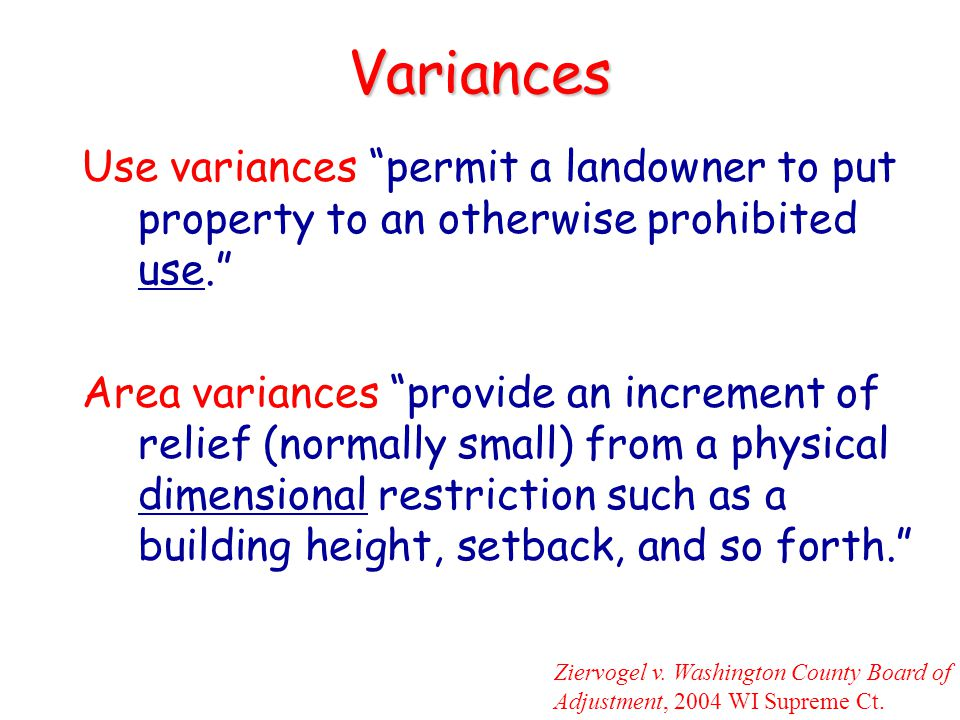 Variances Use variances permit a landowner to put property to an otherwise prohibited use.