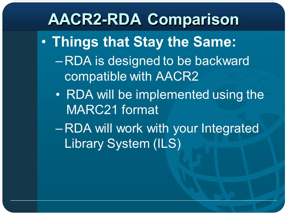 AACR2-RDA Comparison Things that Stay the Same: