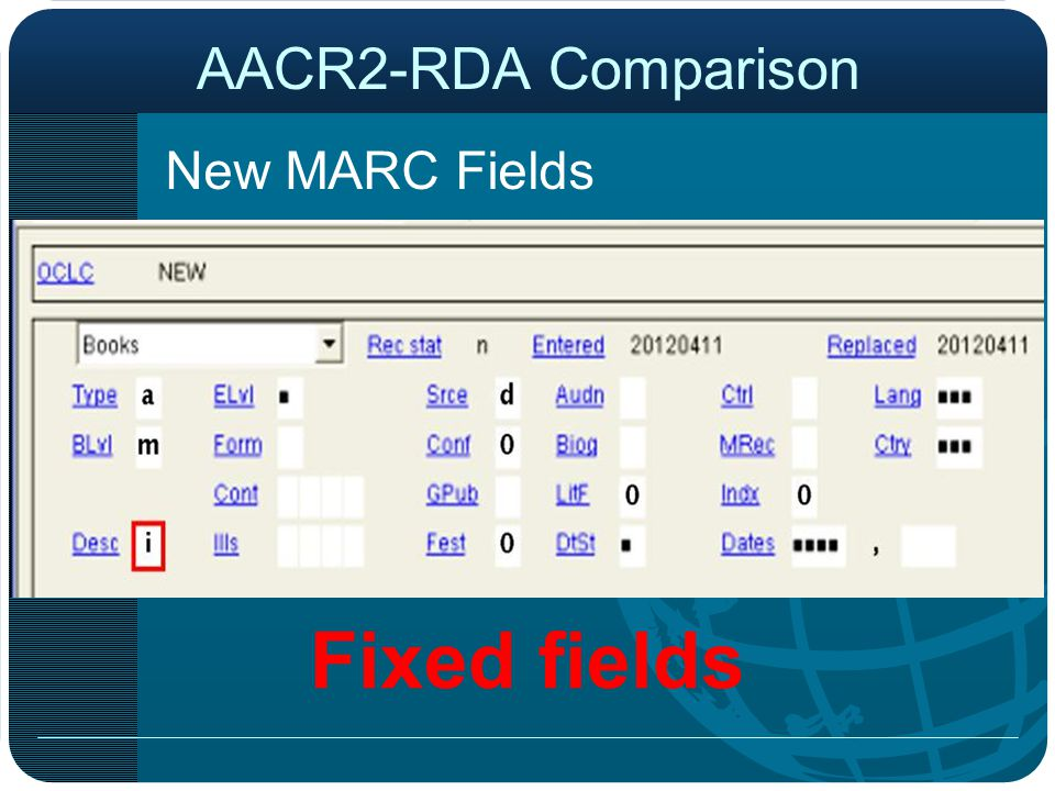 AACR2-RDA Comparison New MARC Fields Fixed fields