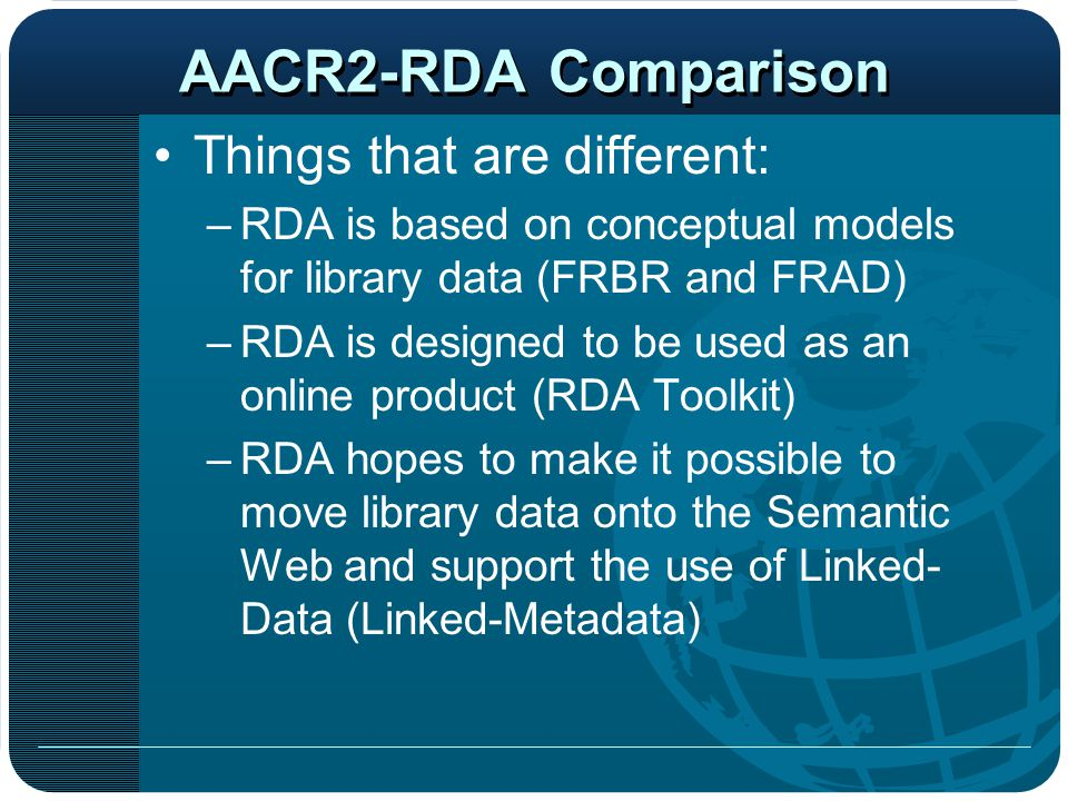 AACR2-RDA Comparison Things that are different: