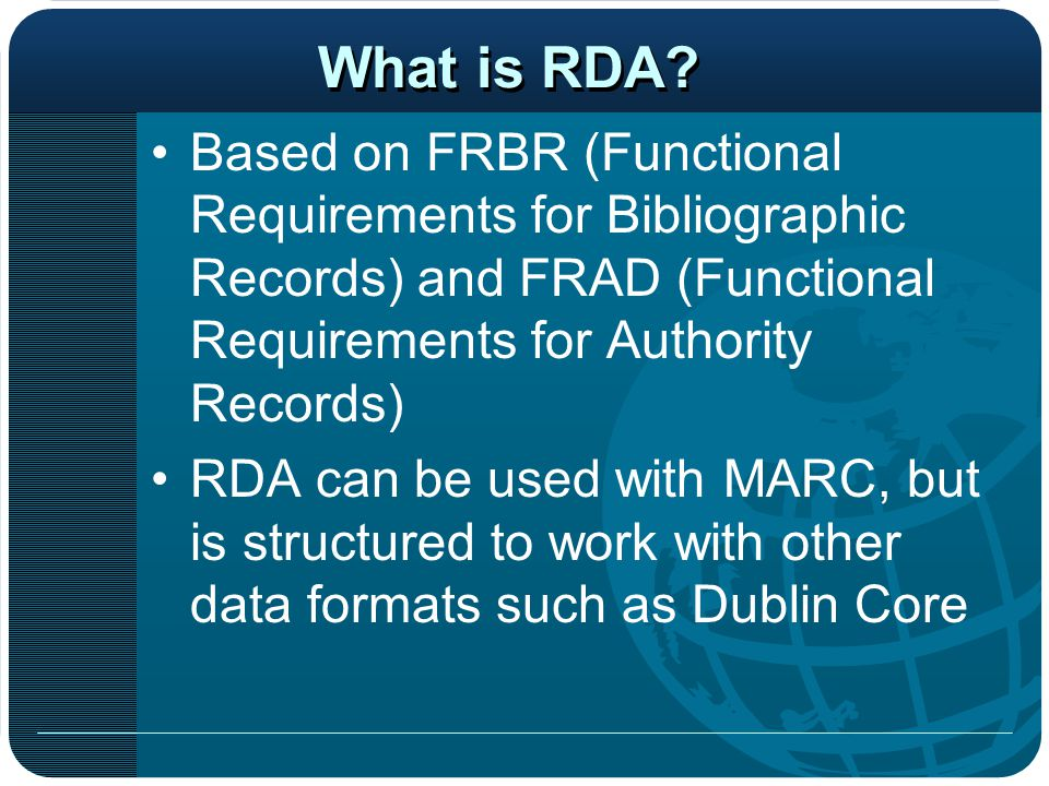 What is RDA Based on FRBR (Functional Requirements for Bibliographic Records) and FRAD (Functional Requirements for Authority Records)