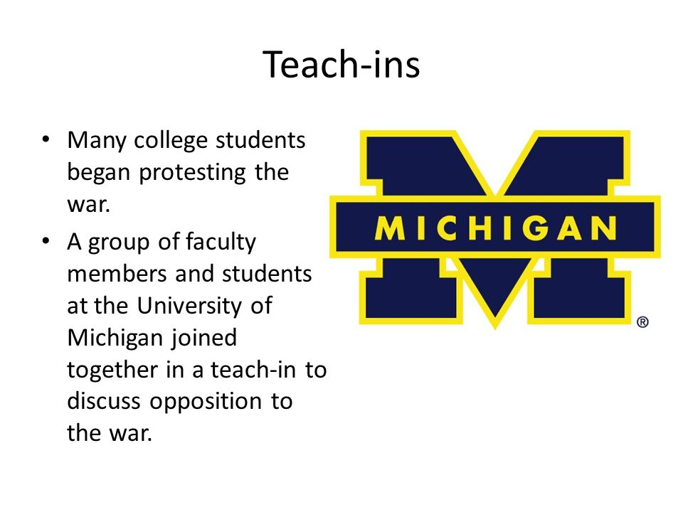 Teach-ins Many college students began protesting the war.