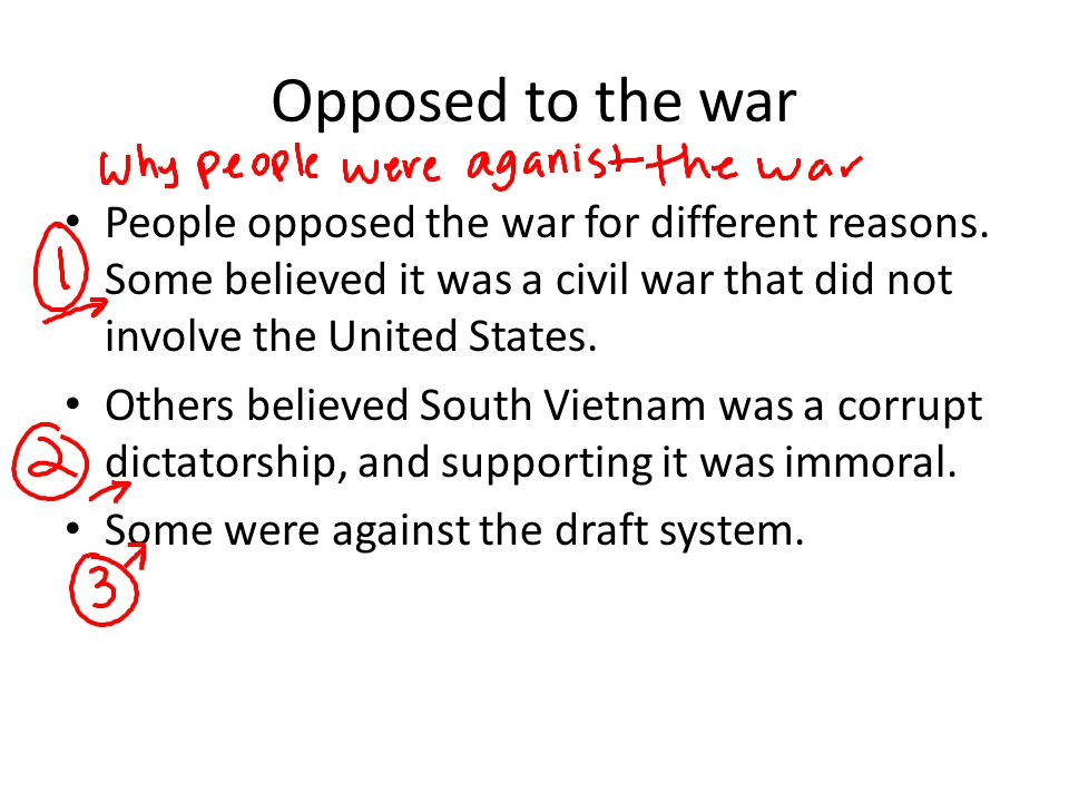 Opposed to the war People opposed the war for different reasons. Some believed it was a civil war that did not involve the United States.