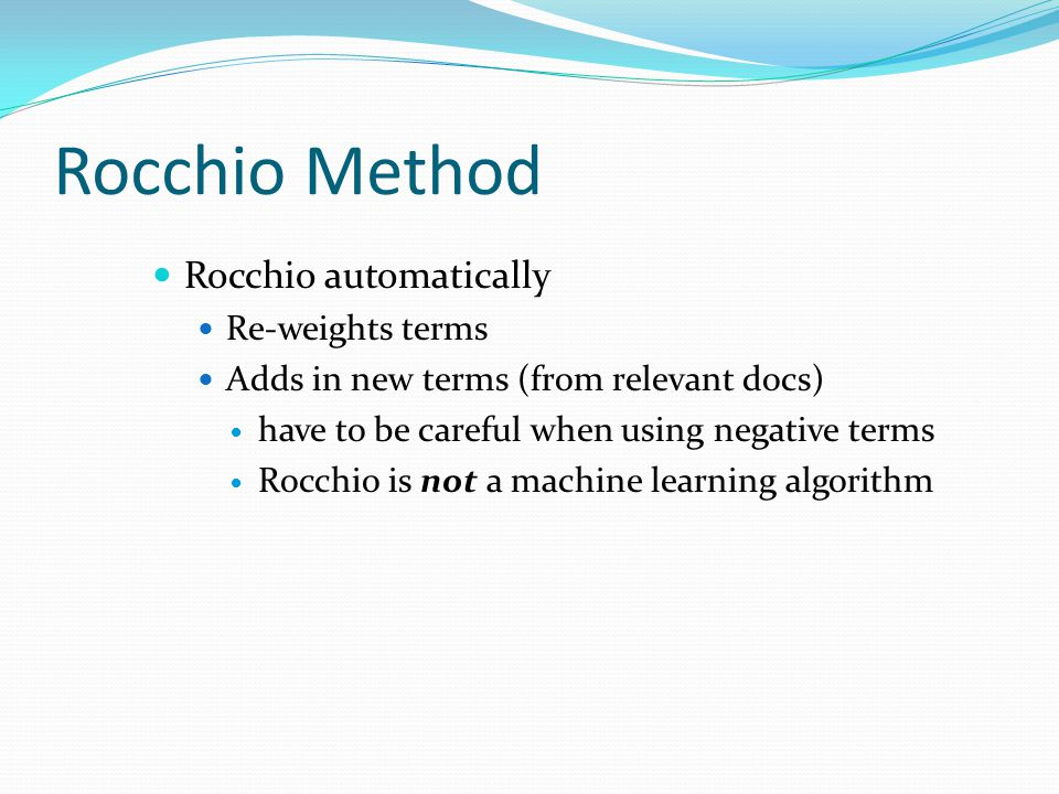 Rocchio Method Rocchio automatically Re-weights terms