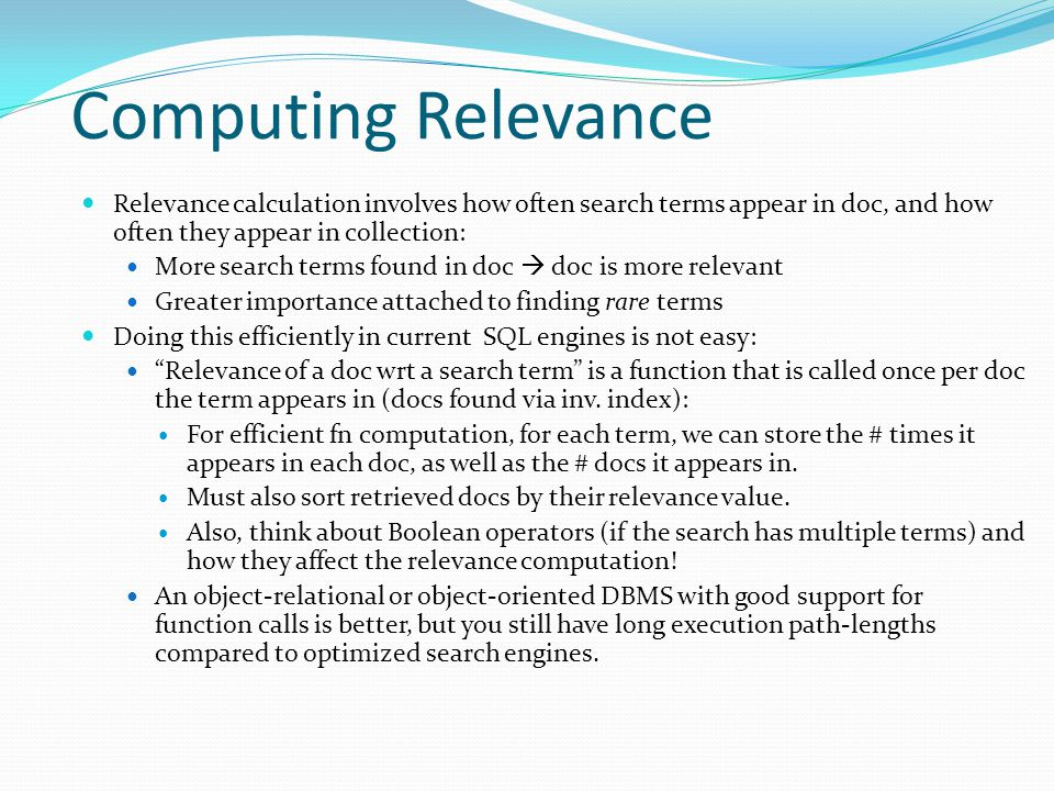 Computing Relevance Relevance calculation involves how often search terms appear in doc, and how often they appear in collection: