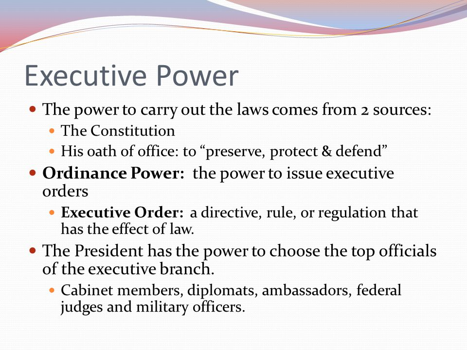 Executive Power The power to carry out the laws comes from 2 sources: