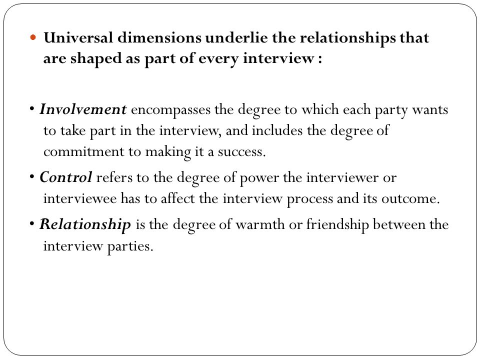 Universal dimensions underlie the relationships that are shaped as part of every interview :