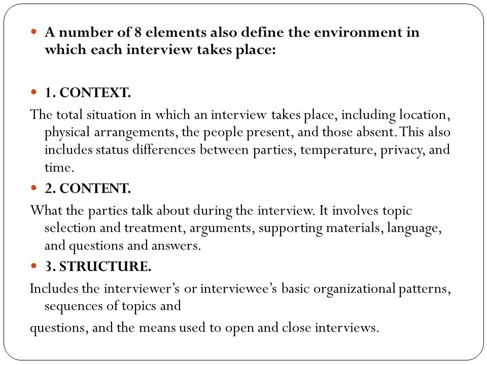 A number of 8 elements also define the environment in which each interview takes place: