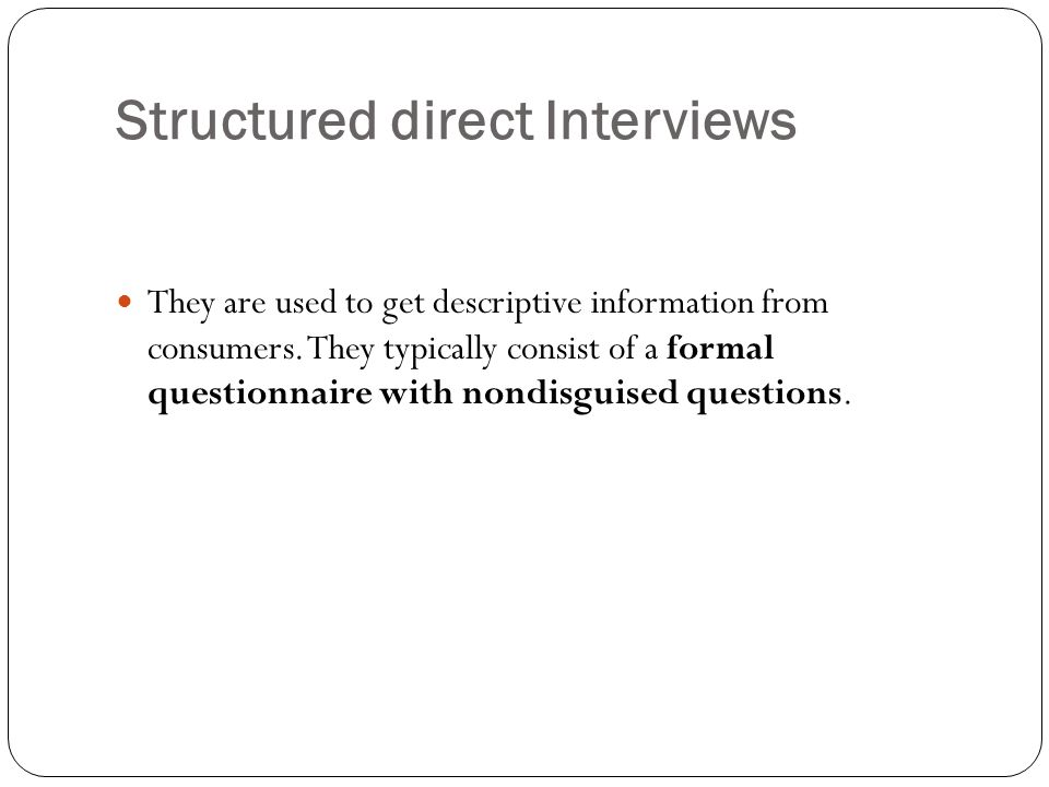 Structured direct Interviews