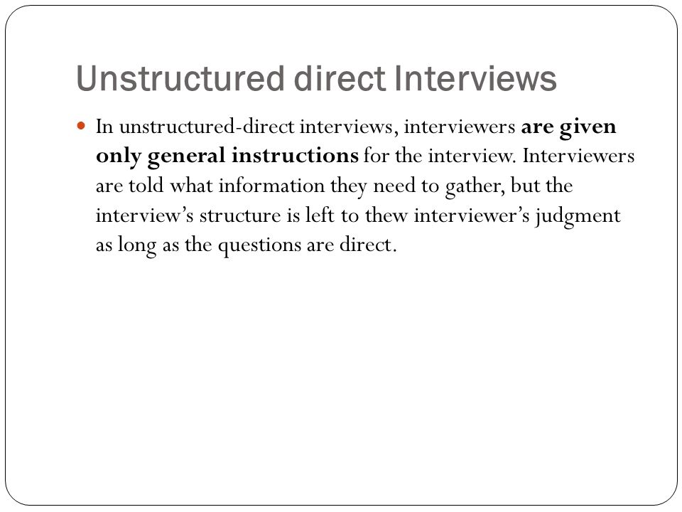 Unstructured direct Interviews