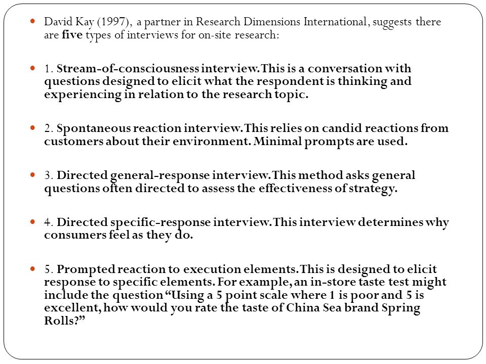 David Kay (1997), a partner in Research Dimensions International, suggests there are five types of interviews for on-site research: