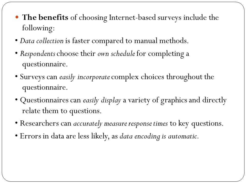 The benefits of choosing Internet-based surveys include the following: