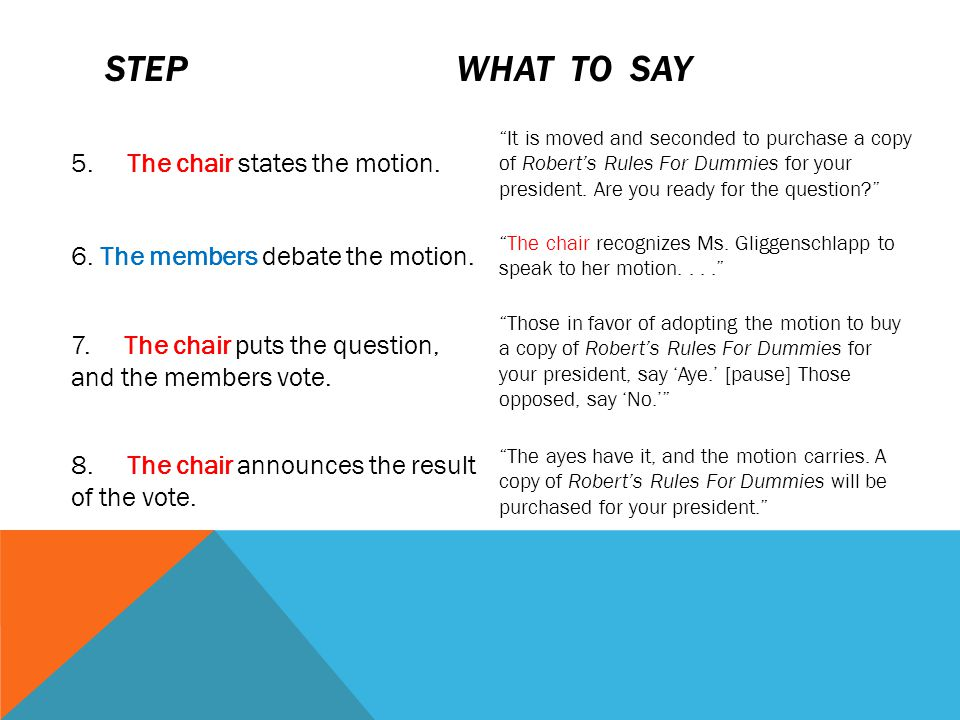 Step What to say 5. The chair states the motion.