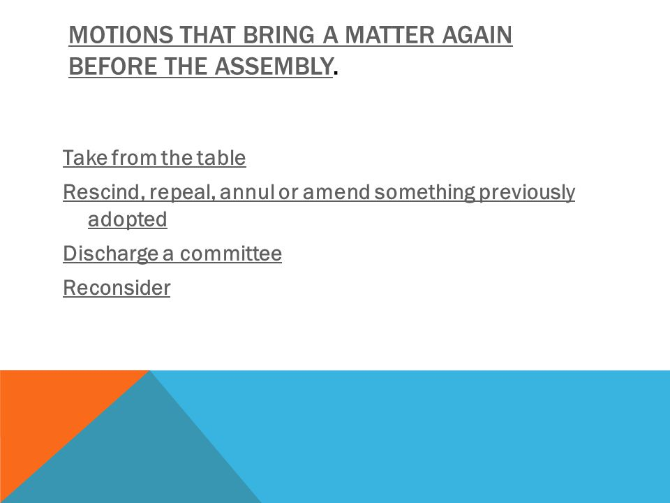 Motions that bring a matter again before the assembly.