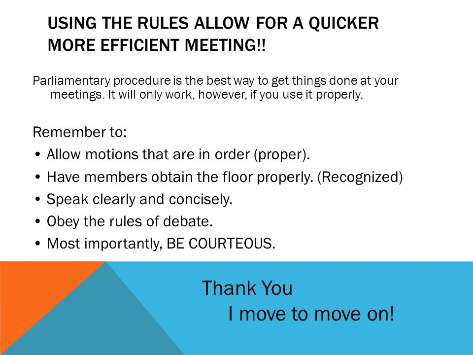 Using the rules allow for a quicker more efficient meeting!!