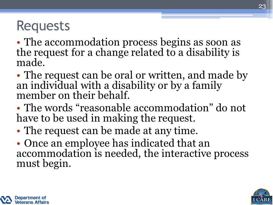 Requests The accommodation process begins as soon as the request for a change related to a disability is made.