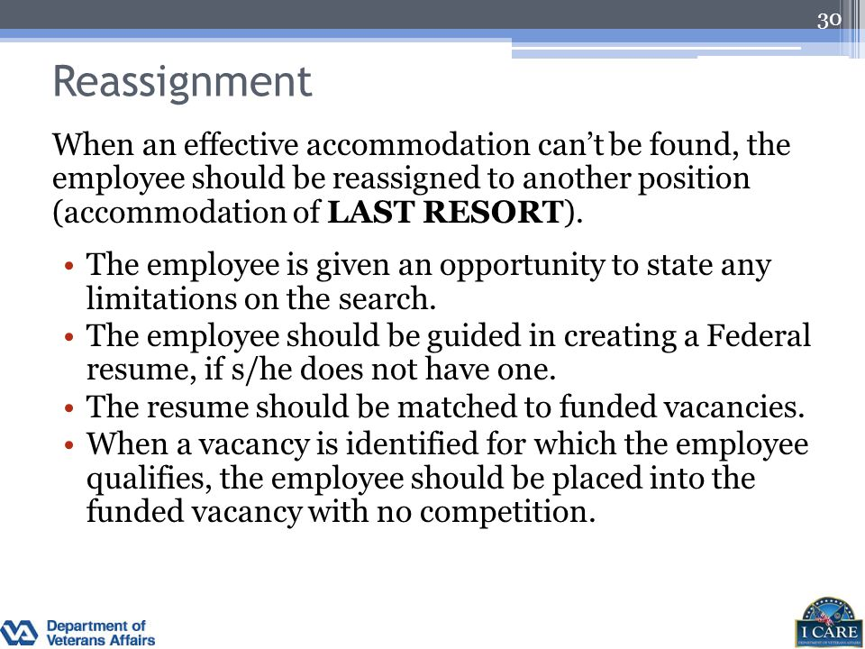 Reassignment When an effective accommodation can't be found, the employee should be reassigned to another position (accommodation of LAST RESORT).