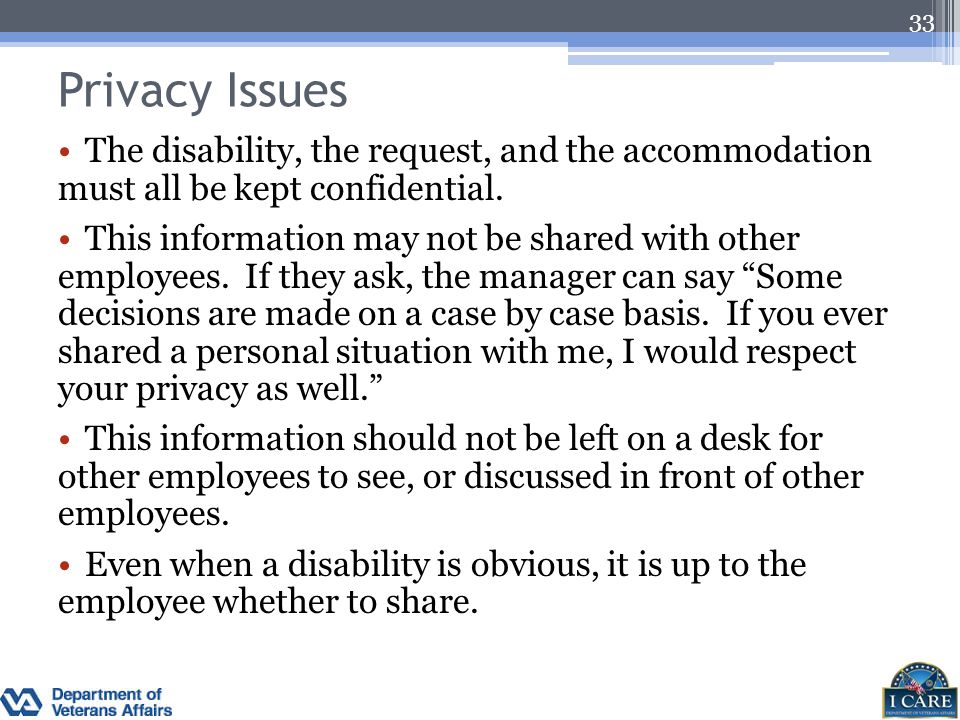 Privacy Issues The disability, the request, and the accommodation must all be kept confidential.