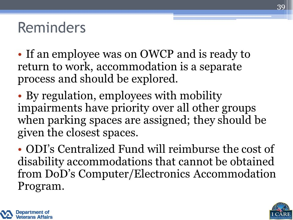 Reminders If an employee was on OWCP and is ready to return to work, accommodation is a separate process and should be explored.