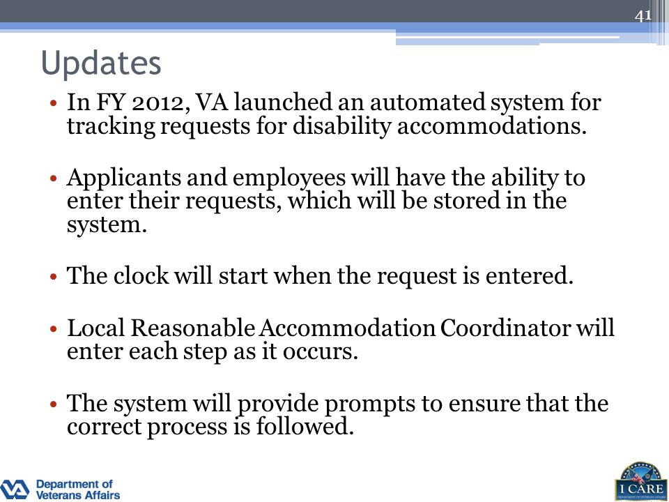 Updates In FY 2012, VA launched an automated system for tracking requests for disability accommodations.