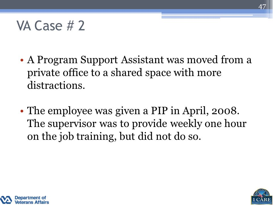 VA Case # 2 A Program Support Assistant was moved from a private office to a shared space with more distractions.