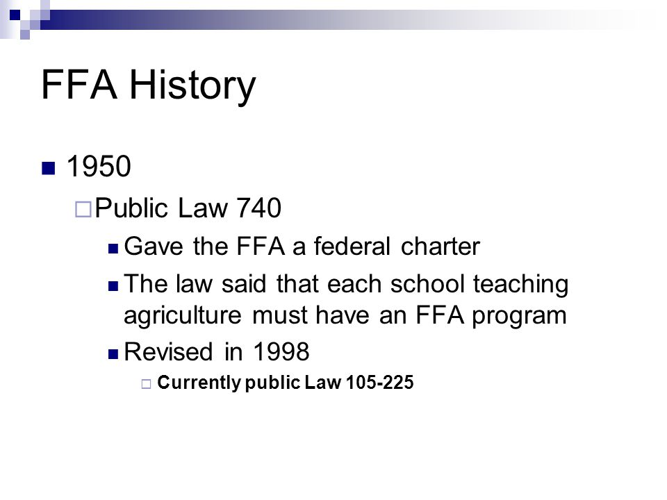 FFA History 1950 Public Law 740 Gave the FFA a federal charter