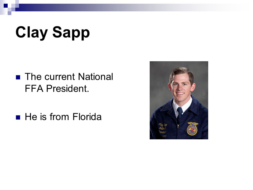 Clay Sapp The current National FFA President. He is from Florida