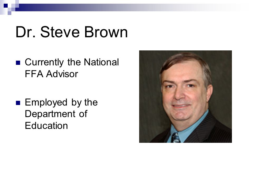 Dr. Steve Brown Currently the National FFA Advisor