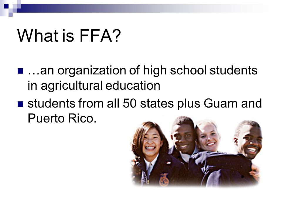 What is FFA. …an organization of high school students in agricultural education.