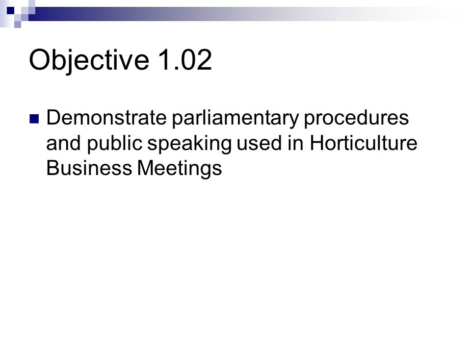 Objective 1.02 Demonstrate parliamentary procedures and public speaking used in Horticulture Business Meetings.
