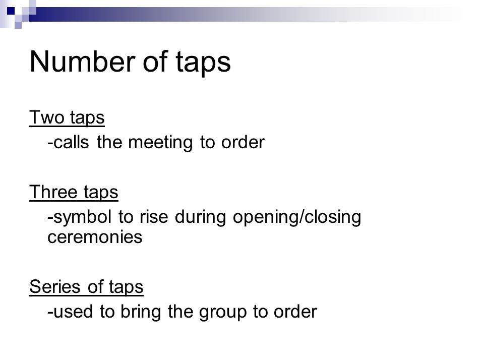 Number of taps Two taps -calls the meeting to order Three taps