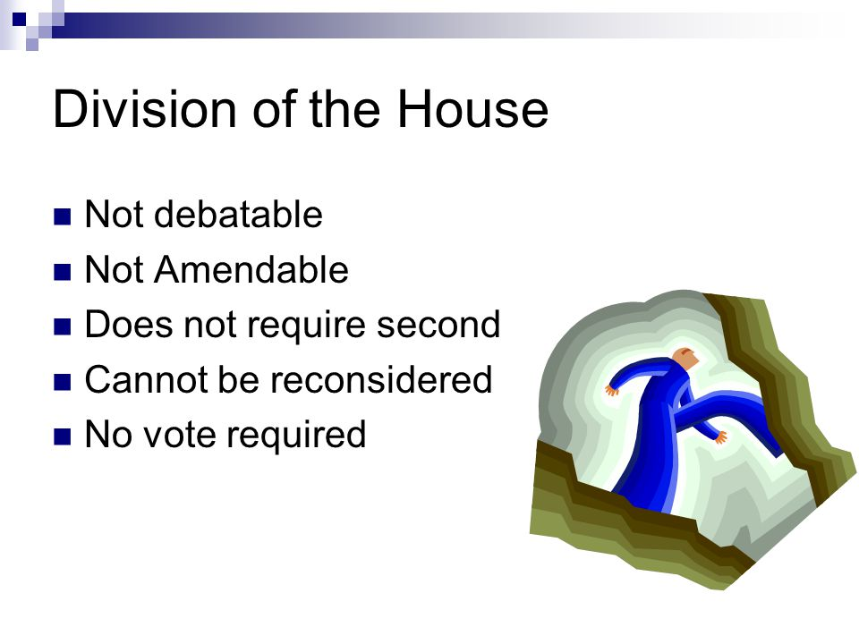 Division of the House Not debatable Not Amendable