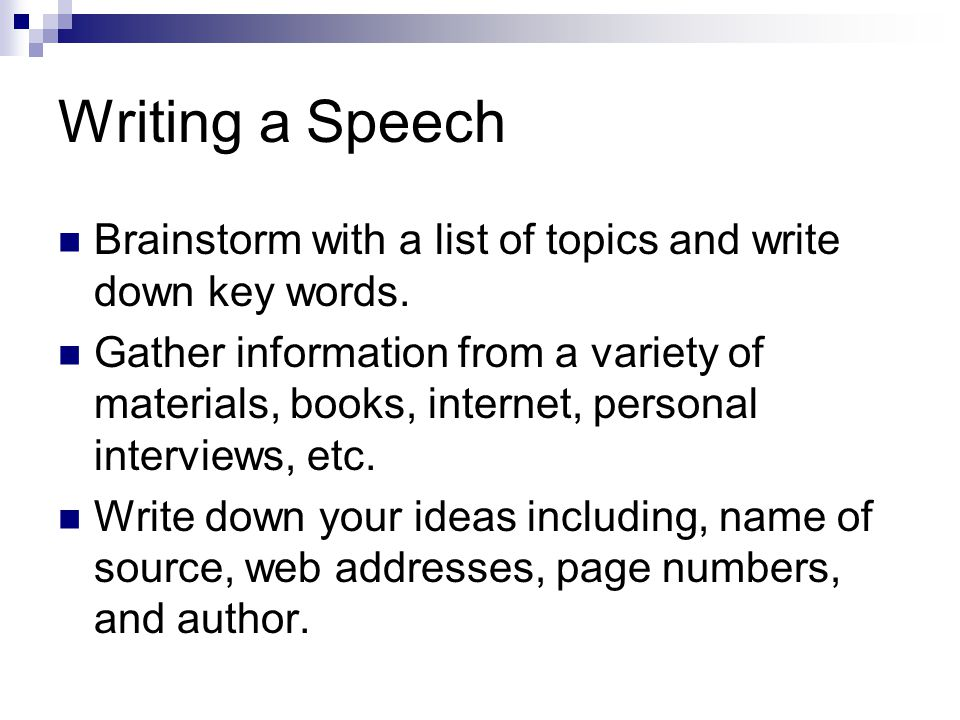 Writing a Speech Brainstorm with a list of topics and write down key words.