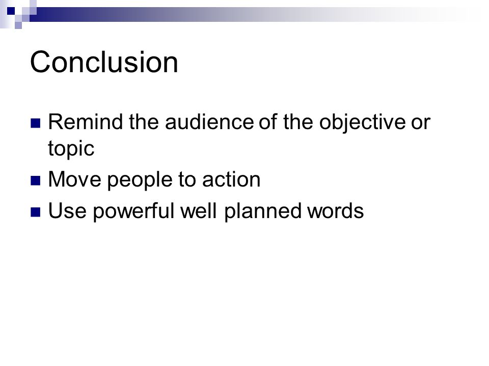 Conclusion Remind the audience of the objective or topic
