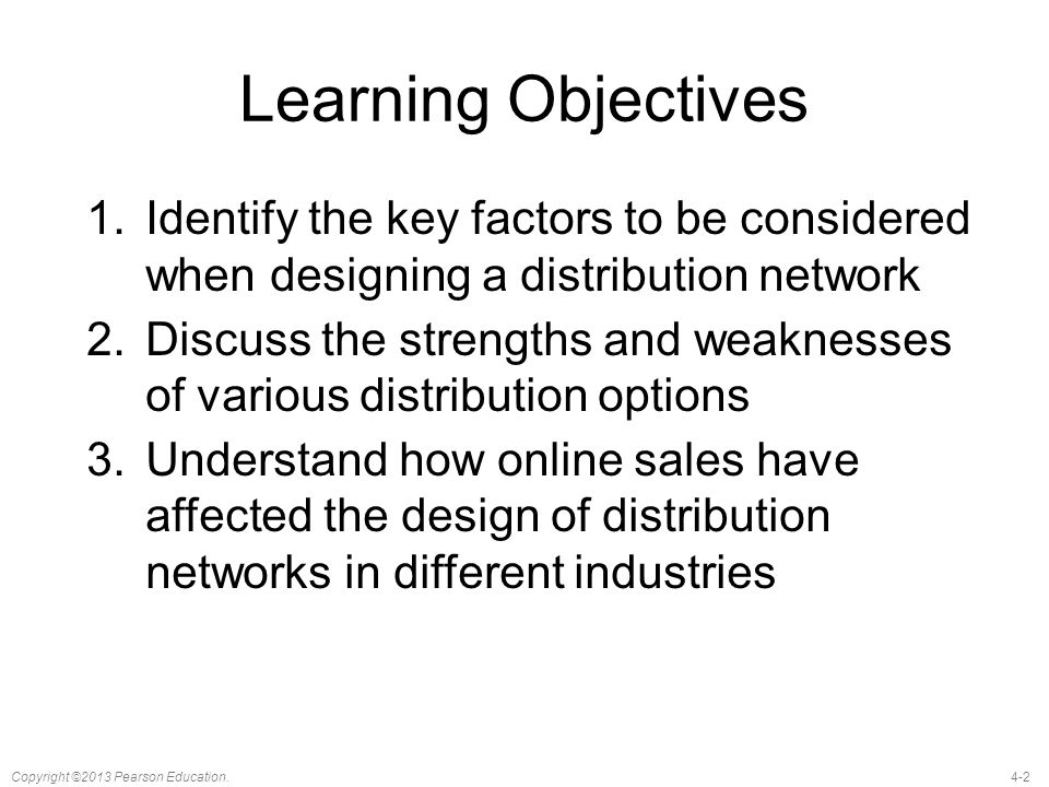 Learning Objectives Identify the key factors to be considered when designing a distribution network.