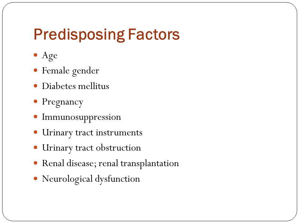 Predisposing Factors Age Female gender Diabetes mellitus Pregnancy