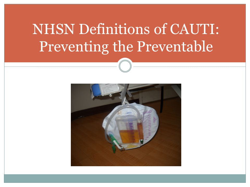 NHSN Definitions of CAUTI: Preventing the Preventable