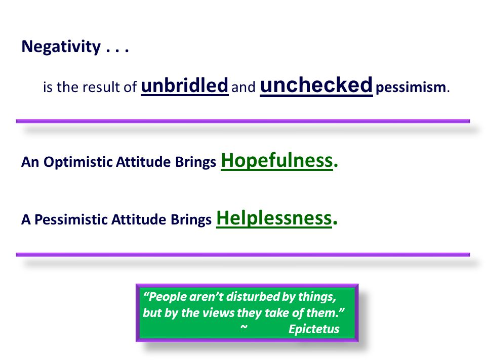 Negativity . . . is the result of unbridled and unchecked pessimism.