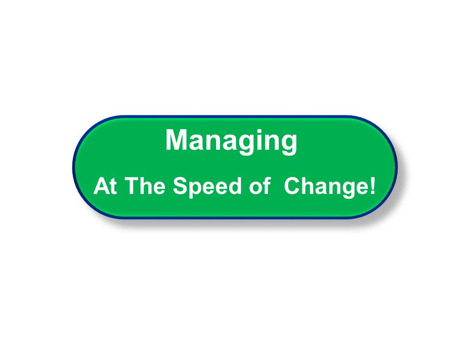 Managing At The Speed of Change!
